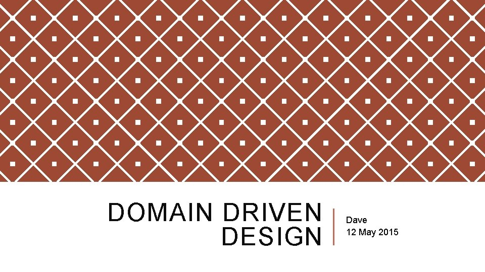 DOMAIN DRIVEN DESIGN Dave 12 May 2015