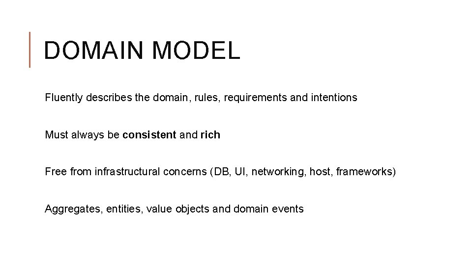 DOMAIN MODEL Fluently describes the domain, rules, requirements and intentions Must always be consistent