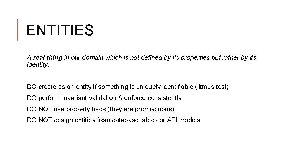 ENTITIES A real thing in our domain which is not defined by its properties