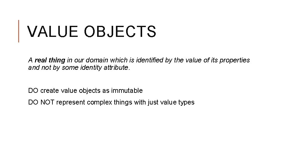 VALUE OBJECTS A real thing in our domain which is identified by the value