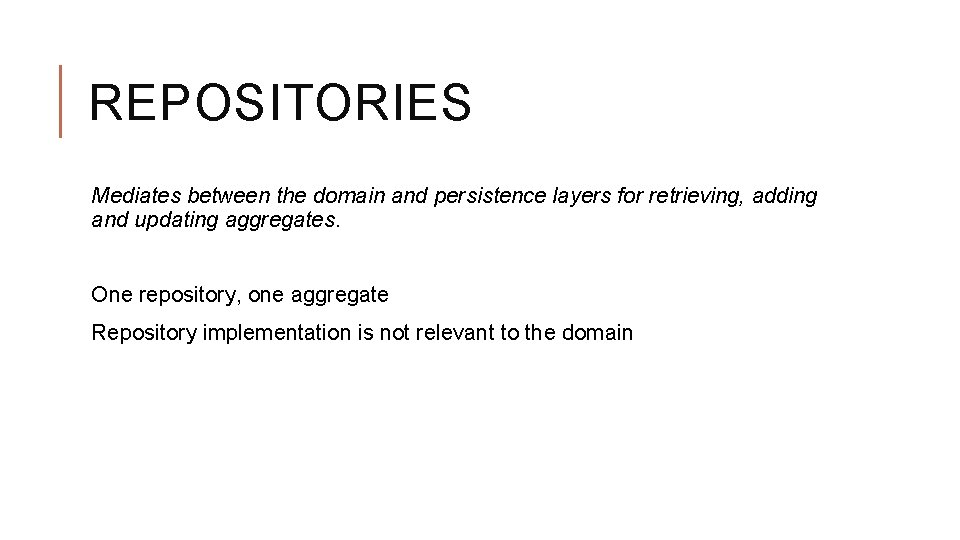REPOSITORIES Mediates between the domain and persistence layers for retrieving, adding and updating aggregates.