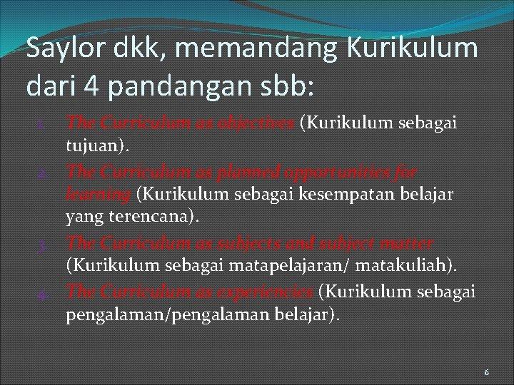 Saylor dkk, memandang Kurikulum dari 4 pandangan sbb: The Curriculum as objectives (Kurikulum sebagai
