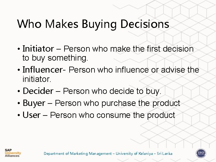 Who Makes Buying Decisions • Initiator – Person who make the first decision to