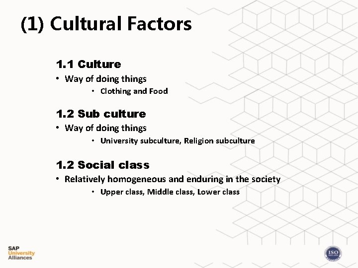 (1) Cultural Factors 1. 1 Culture • Way of doing things • Clothing and