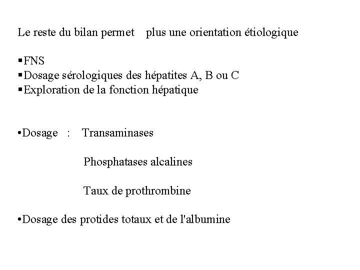Le reste du bilan permet plus une orientation étiologique §FNS §Dosage sérologiques des hépatites