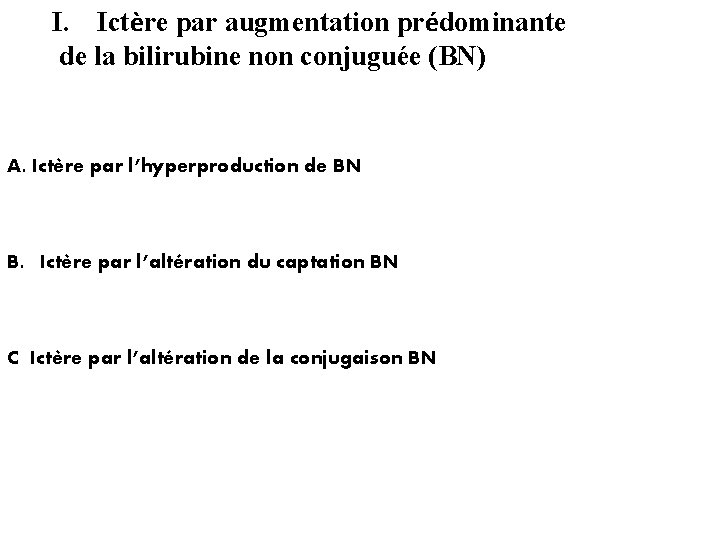 I. Ictère par augmentation prédominante de la bilirubine non conjuguée (BN) A. Ictère par