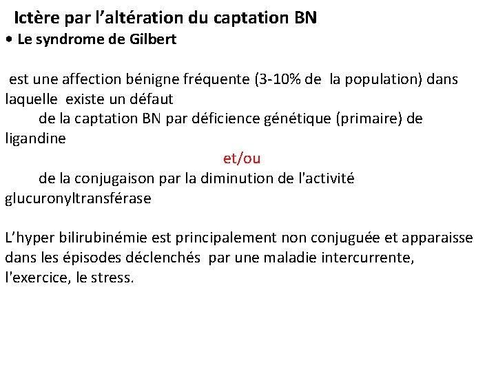 Ictère par l'altération du captation BN • Le syndrome de Gilbert est une affection
