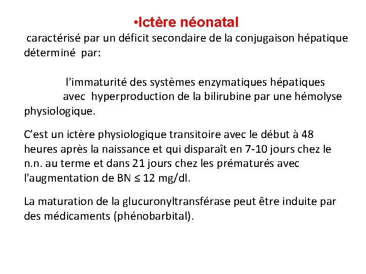 • Ictère néonatal caractérisé par un déficit secondaire de la conjugaison hépatique déterminé