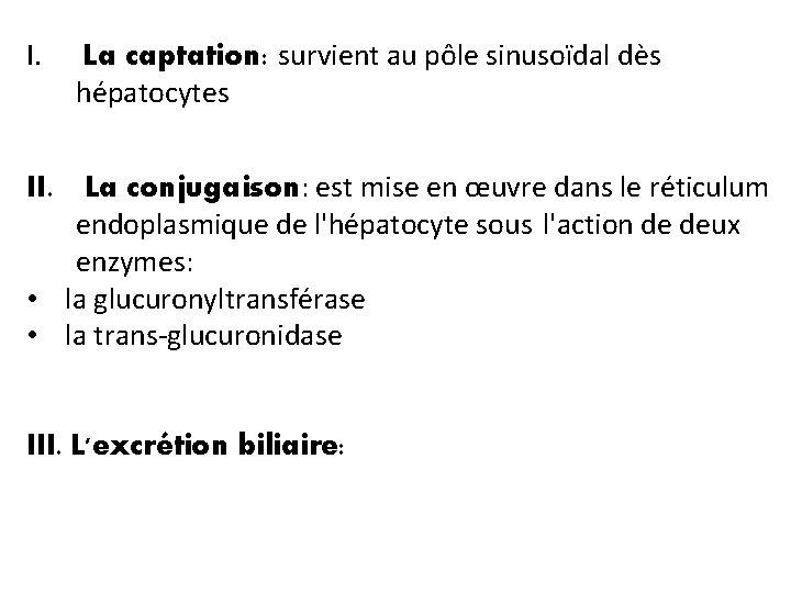 I. La captation: survient au pôle sinusoïdal dès hépatocytes La conjugaison: est mise en