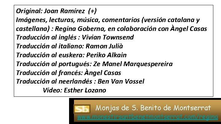 Original: Joan Ramírez (+) Imágenes, lecturas, música, comentarios (versión catalana y castellana) : Regina