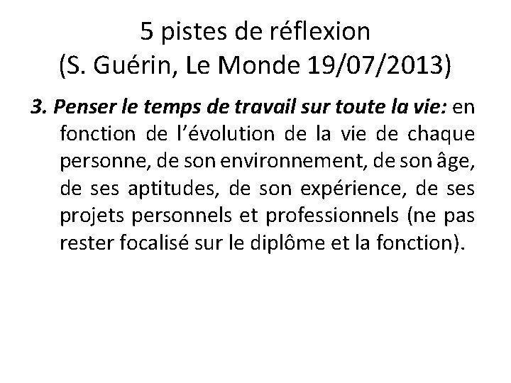 5 pistes de réflexion (S. Guérin, Le Monde 19/07/2013) 3. Penser le temps de