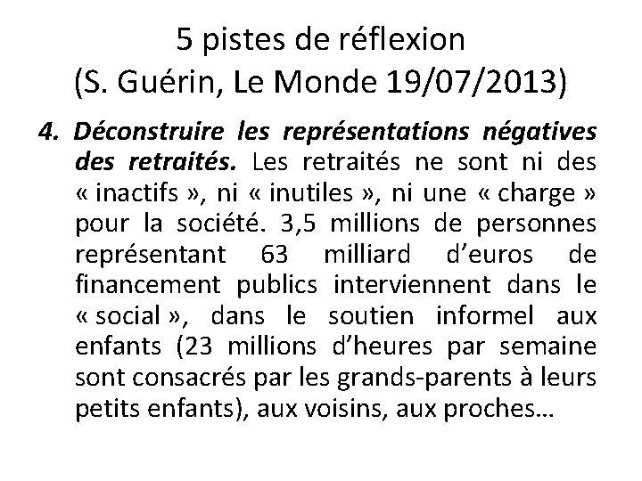 5 pistes de réflexion (S. Guérin, Le Monde 19/07/2013) 4. Déconstruire les représentations négatives
