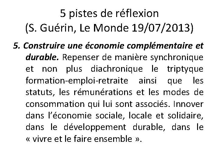 5 pistes de réflexion (S. Guérin, Le Monde 19/07/2013) 5. Construire une économie complémentaire