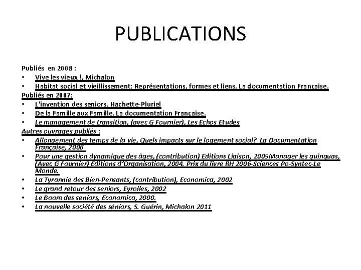 PUBLICATIONS Publiés en 2008 : • Vive les vieux !, Michalon • Habitat social