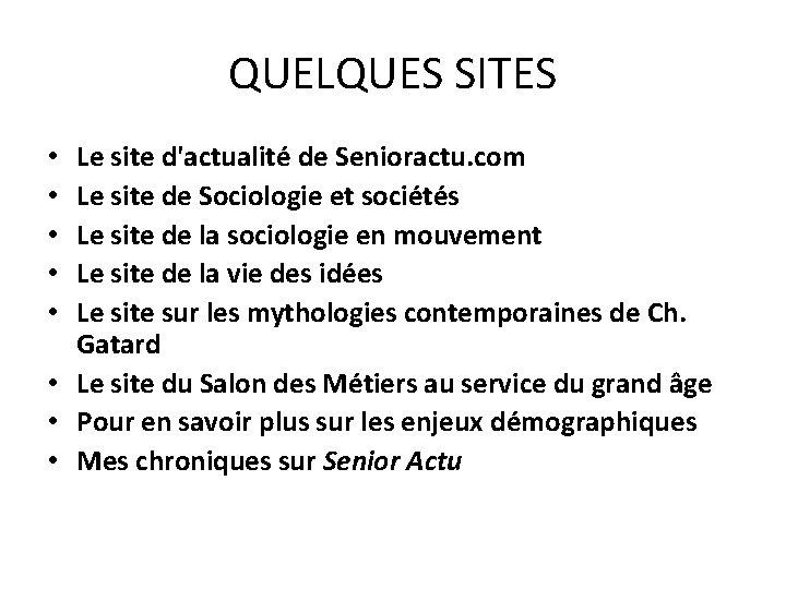 QUELQUES SITES Le site d'actualité de Senioractu. com Le site de Sociologie et sociétés