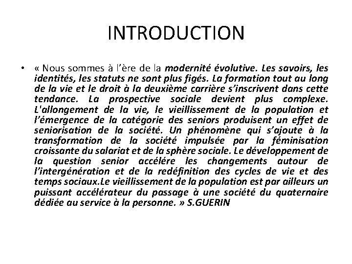 INTRODUCTION • « Nous sommes à l'ère de la modernité évolutive. Les savoirs, les