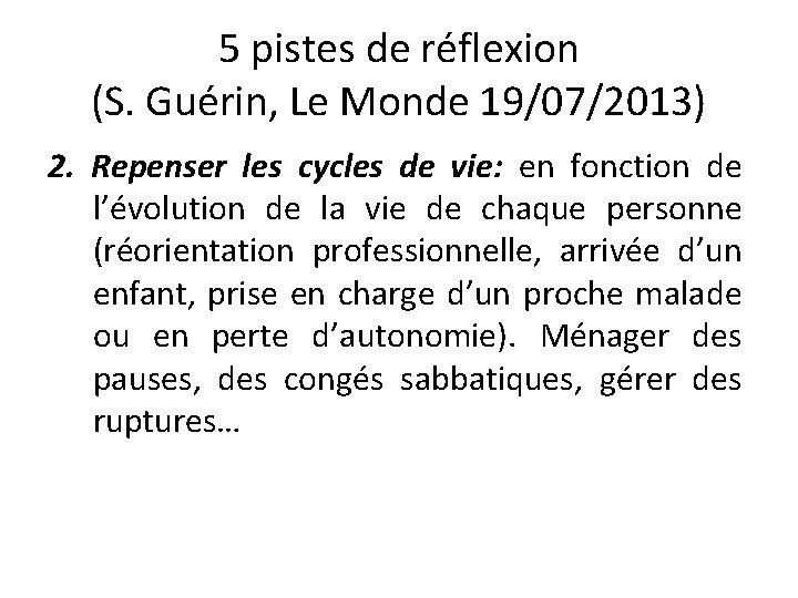 5 pistes de réflexion (S. Guérin, Le Monde 19/07/2013) 2. Repenser les cycles de