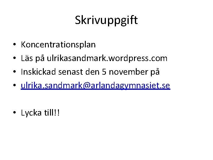 Skrivuppgift • • Koncentrationsplan Läs på ulrikasandmark. wordpress. com Inskickad senast den 5 november