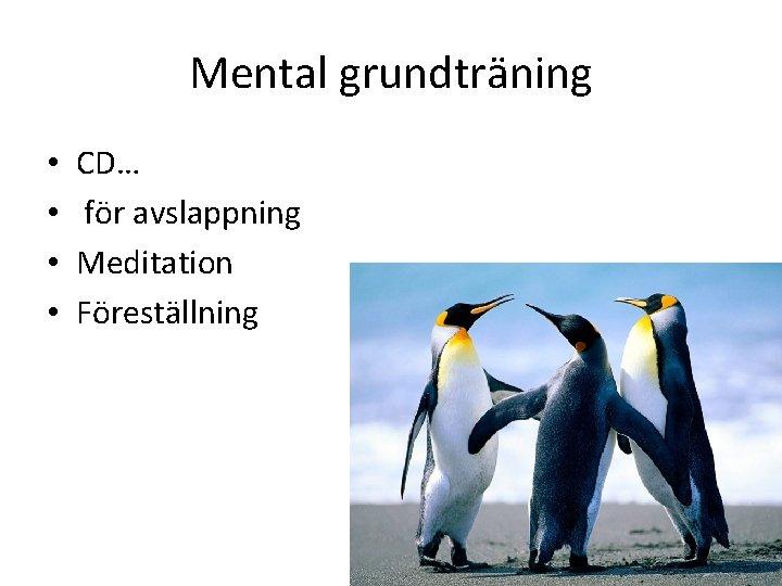 Mental grundträning • • CD… för avslappning Meditation Föreställning