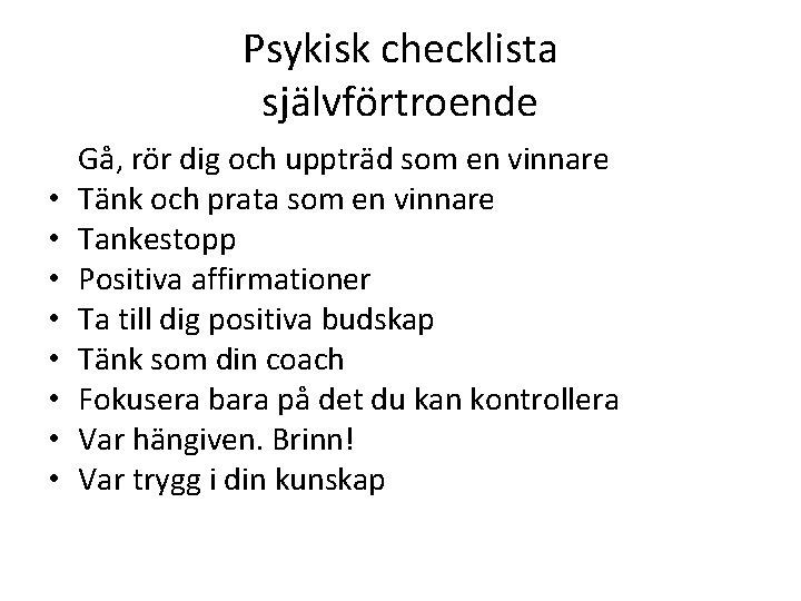 Psykisk checklista självförtroende Gå, rör dig och uppträd som en vinnare • Tänk och