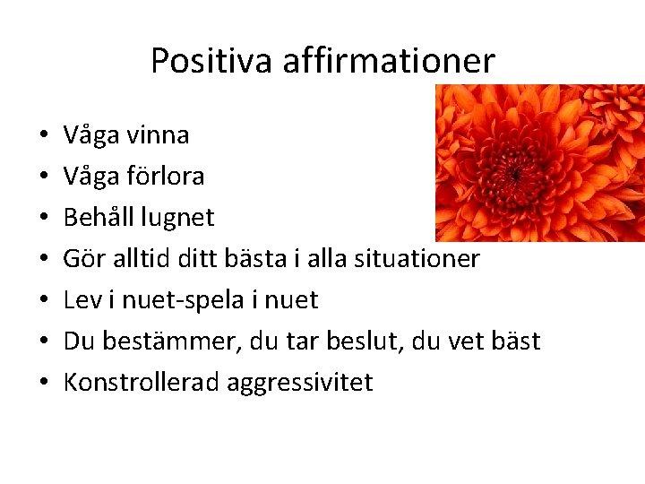 Positiva affirmationer • • Våga vinna Våga förlora Behåll lugnet Gör alltid ditt bästa