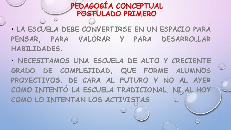 PEDAGOGÍA CONCEPTUAL POSTULADO PRIMERO • LA ESCUELA DEBE CONVERTIRSE EN UN ESPACIO PARA PENSAR,