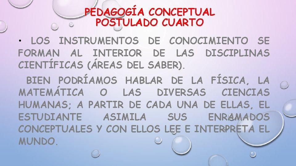 PEDAGOGÍA CONCEPTUAL POSTULADO CUARTO • LOS INSTRUMENTOS DE CONOCIMIENTO SE FORMAN AL INTERIOR DE