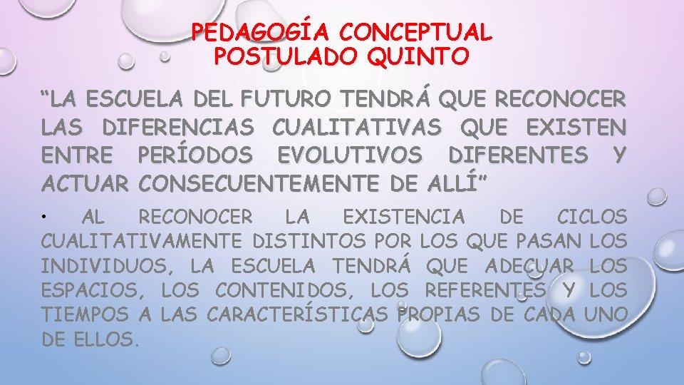 """PEDAGOGÍA CONCEPTUAL POSTULADO QUINTO """"LA ESCUELA DEL FUTURO TENDRÁ QUE RECONOCER LAS DIFERENCIAS CUALITATIVAS"""