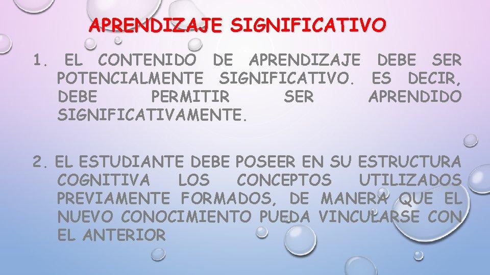 APRENDIZAJE SIGNIFICATIVO 1. EL CONTENIDO DE APRENDIZAJE DEBE SER POTENCIALMENTE SIGNIFICATIVO. ES DECIR, DEBE