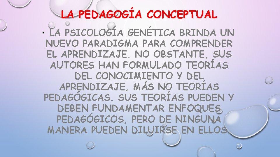 LA PEDAGOGÍA CONCEPTUAL • LA PSICOLOGÍA GENÉTICA BRINDA UN NUEVO PARADIGMA PARA COMPRENDER EL