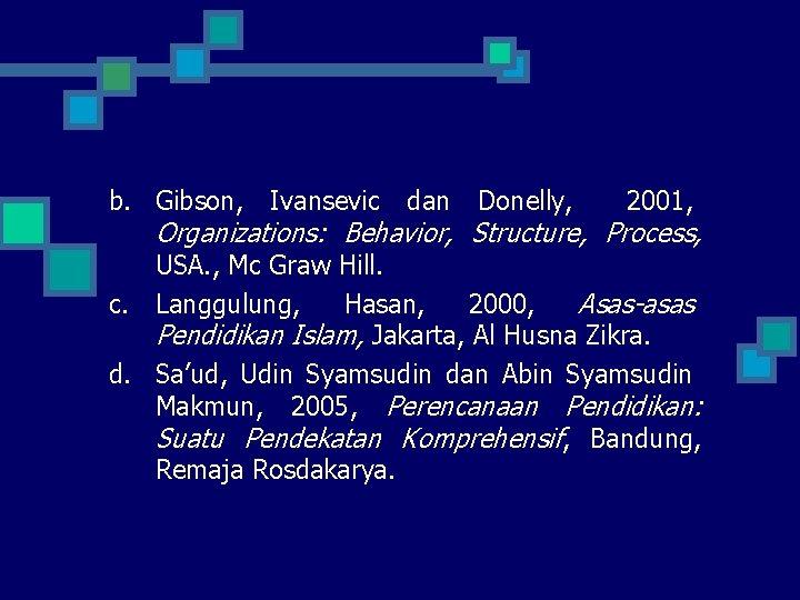 b. Gibson, Ivansevic dan Donelly, 2001, Organizations: Behavior, Structure, Process, USA. , Mc Graw