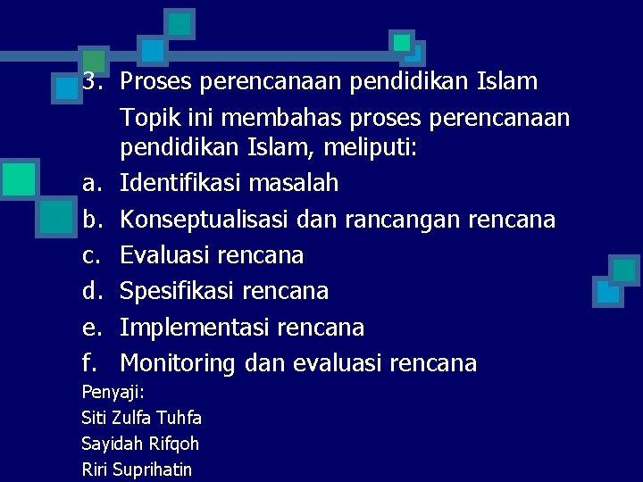 3. Proses perencanaan pendidikan Islam Topik ini membahas proses perencanaan pendidikan Islam, meliputi: a.