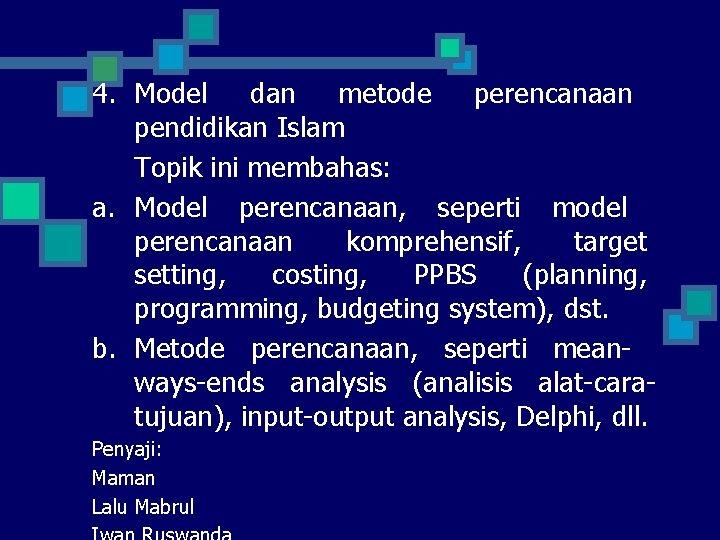 4. Model dan metode perencanaan pendidikan Islam Topik ini membahas: a. Model perencanaan, seperti
