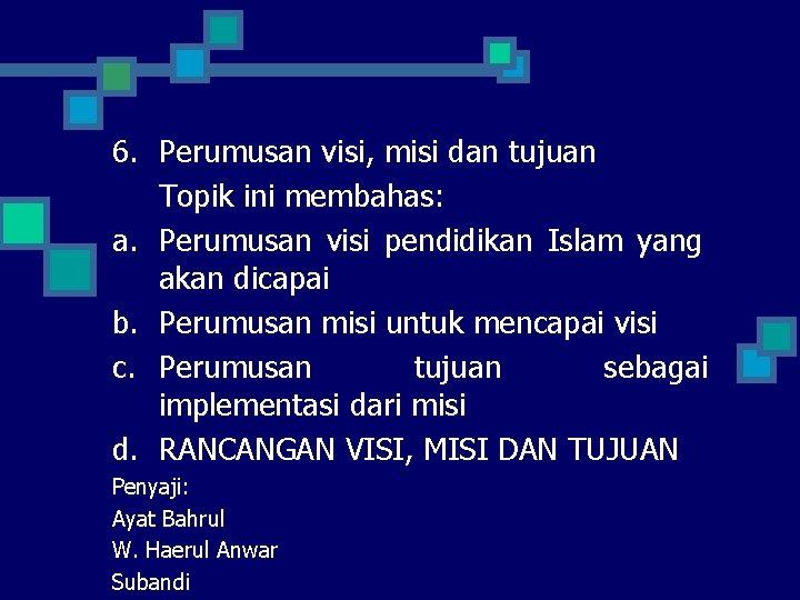 6. Perumusan visi, misi dan tujuan Topik ini membahas: a. Perumusan visi pendidikan Islam