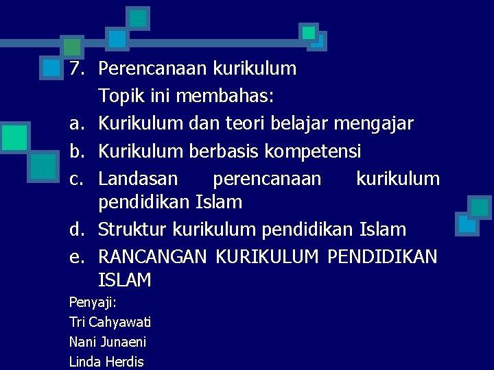 7. Perencanaan kurikulum Topik ini membahas: a. Kurikulum dan teori belajar mengajar b. Kurikulum