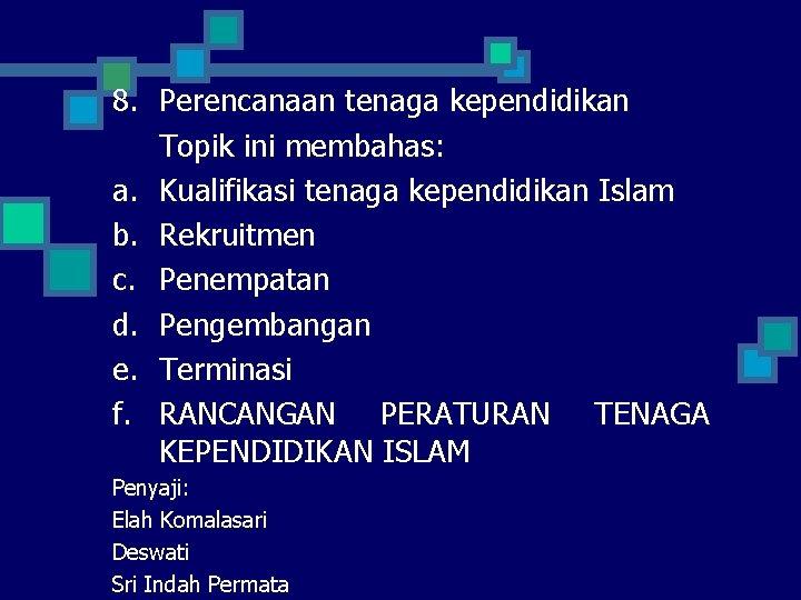 8. Perencanaan tenaga kependidikan Topik ini membahas: a. Kualifikasi tenaga kependidikan Islam b. Rekruitmen