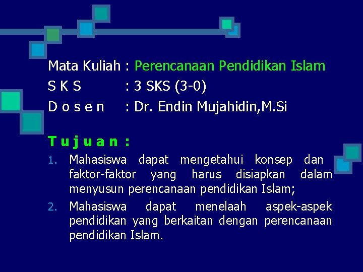 Mata Kuliah : Perencanaan Pendidikan Islam SKS : 3 SKS (3 -0) D o