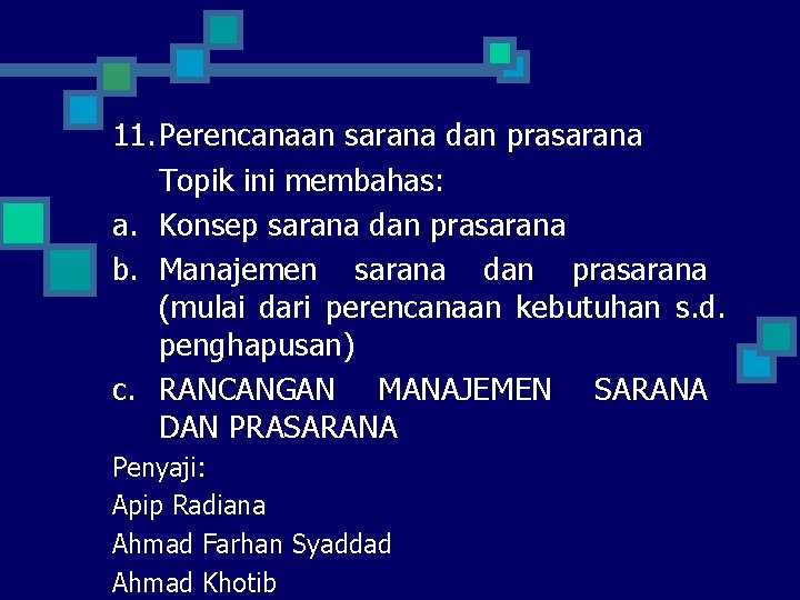 11. Perencanaan sarana dan prasarana Topik ini membahas: a. Konsep sarana dan prasarana b.