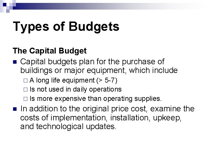 Types of Budgets The Capital Budget n Capital budgets plan for the purchase of