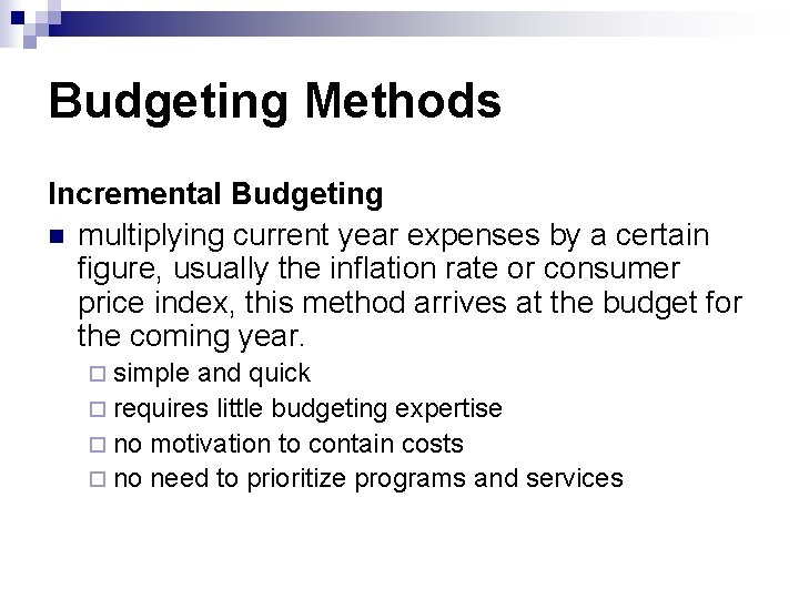 Budgeting Methods Incremental Budgeting n multiplying current year expenses by a certain figure, usually