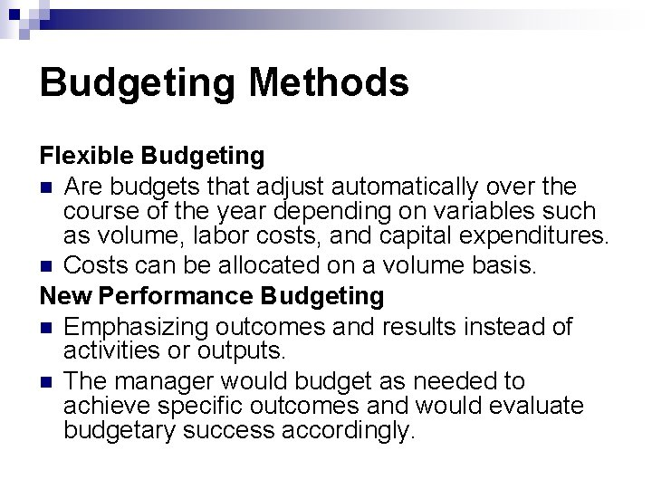 Budgeting Methods Flexible Budgeting n Are budgets that adjust automatically over the course of
