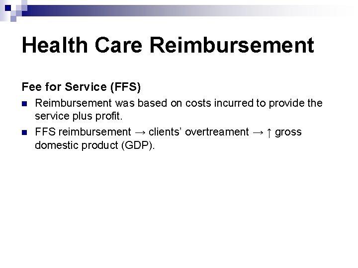 Health Care Reimbursement Fee for Service (FFS) n n Reimbursement was based on costs