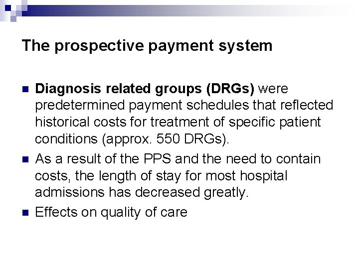 The prospective payment system n n n Diagnosis related groups (DRGs) were predetermined payment