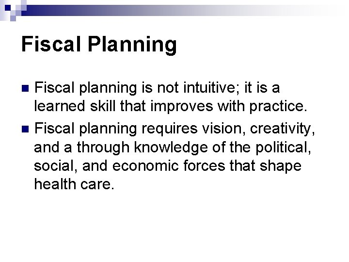 Fiscal Planning Fiscal planning is not intuitive; it is a learned skill that improves