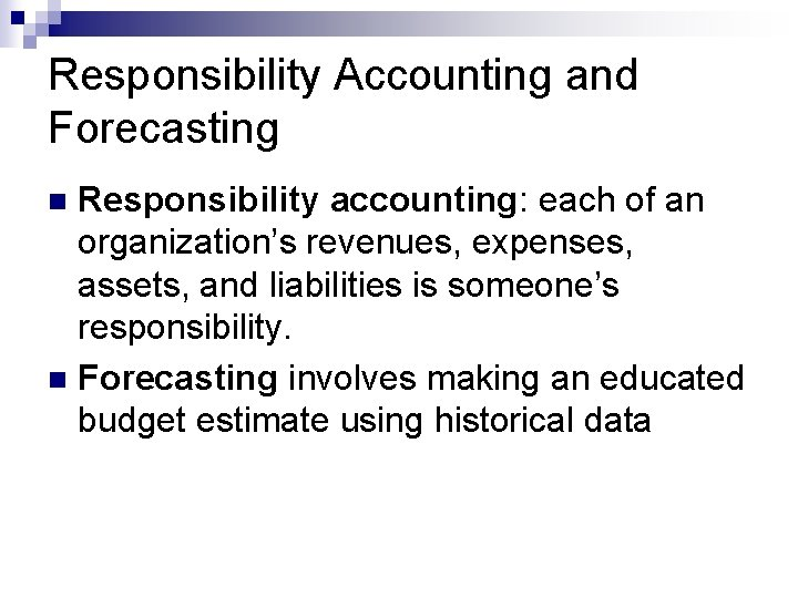Responsibility Accounting and Forecasting Responsibility accounting: each of an organization's revenues, expenses, assets, and