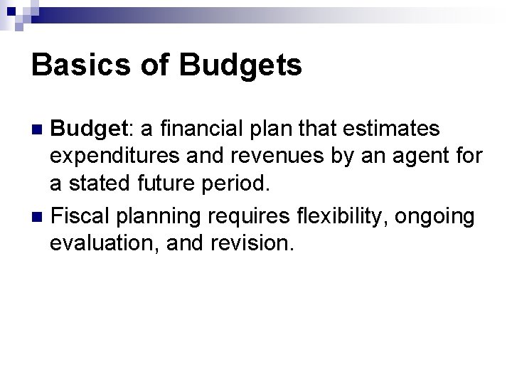 Basics of Budgets Budget: a financial plan that estimates expenditures and revenues by an