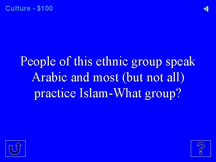 Culture - $100 People of this ethnic group speak Arabic and most (but not