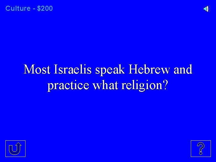 Culture - $200 Most Israelis speak Hebrew and practice what religion?