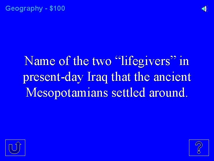 """Geography - $100 Name of the two """"lifegivers"""" in present-day Iraq that the ancient"""