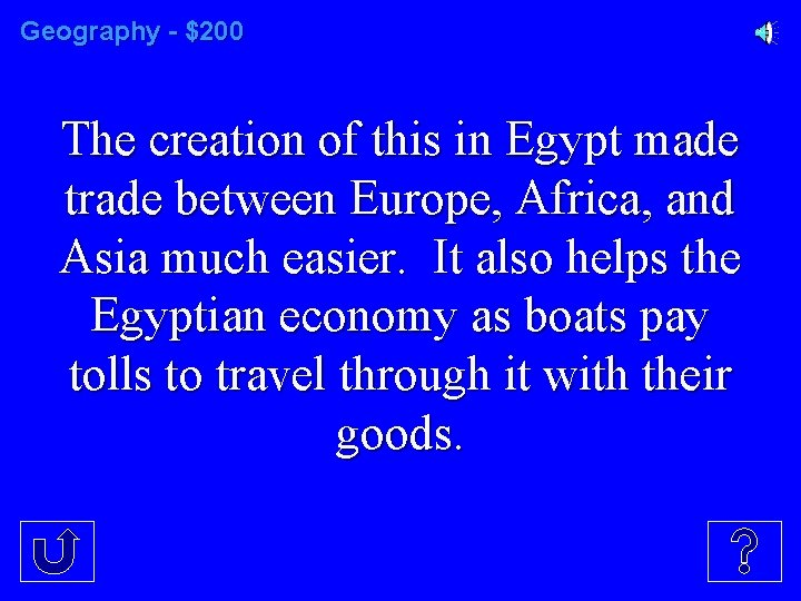 Geography - $200 The creation of this in Egypt made trade between Europe, Africa,